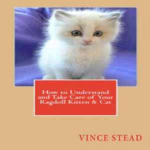 How to Understand Your Ragdoll Kitten, Vince Stead Author, Cheri Gardner Narrator