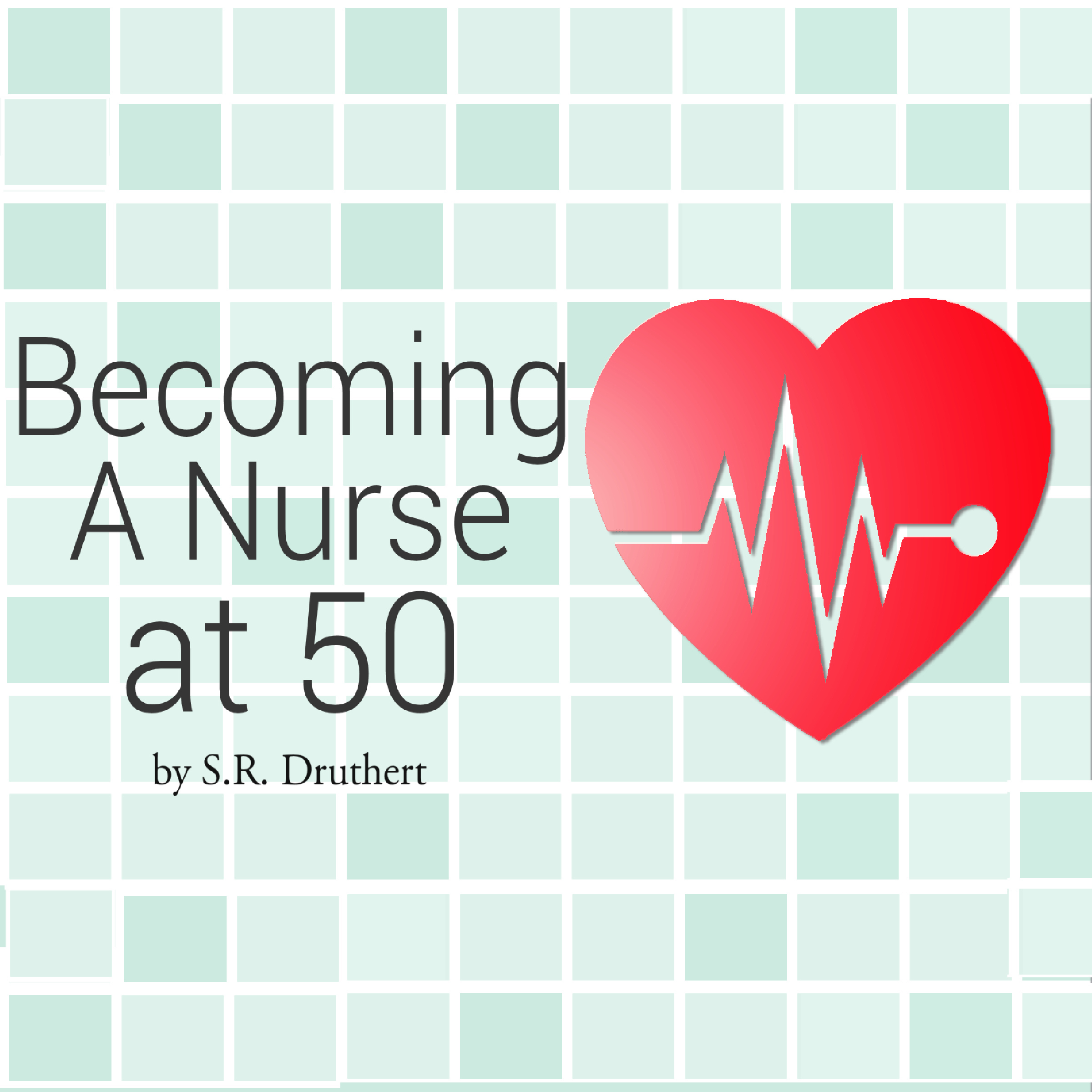 Becoming a Nurse at 50, S.R. Druther Author, Cheri Gardner Narrator