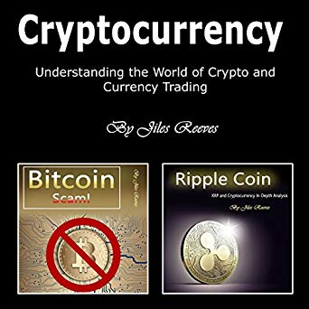 Cryptocurrency: Understanding the World of Crypto and Currency Trading Audiobook narrated by Cheri Gardner, Written by Jiles Reeves